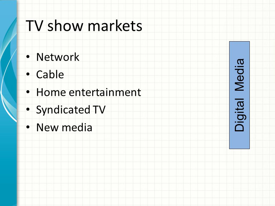 TV show markets Network Cable Home entertainment Syndicated TV New media Digital Media
