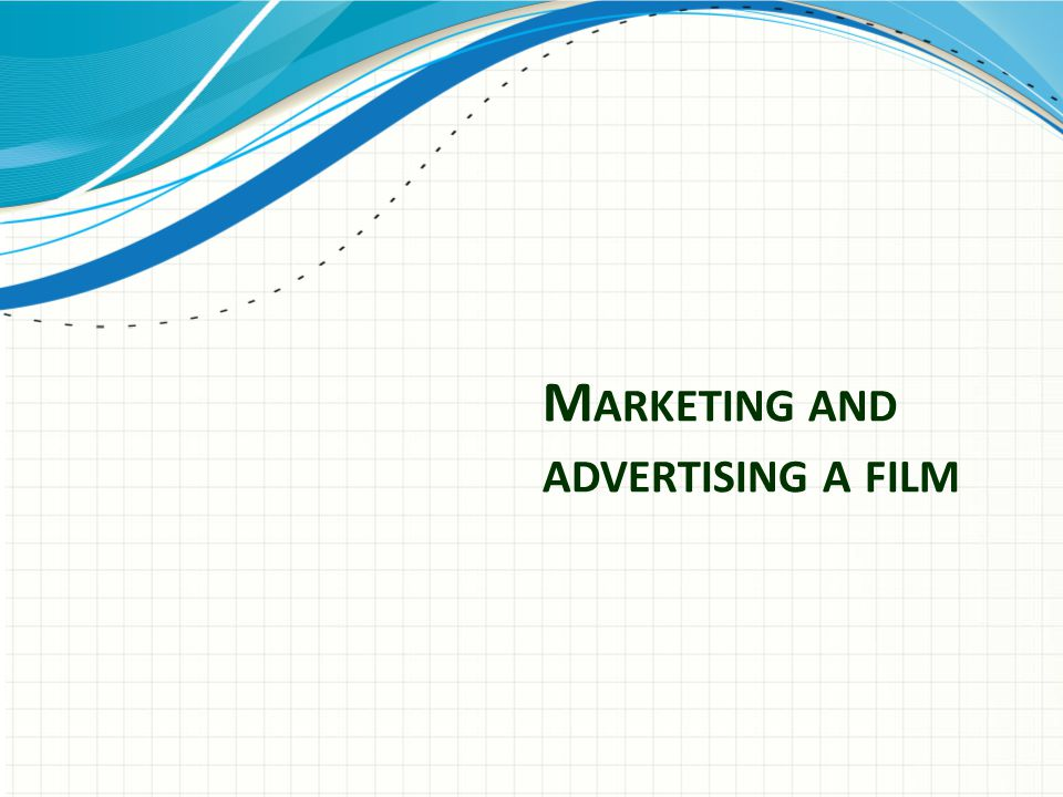 M ARKETING AND ADVERTISING A FILM