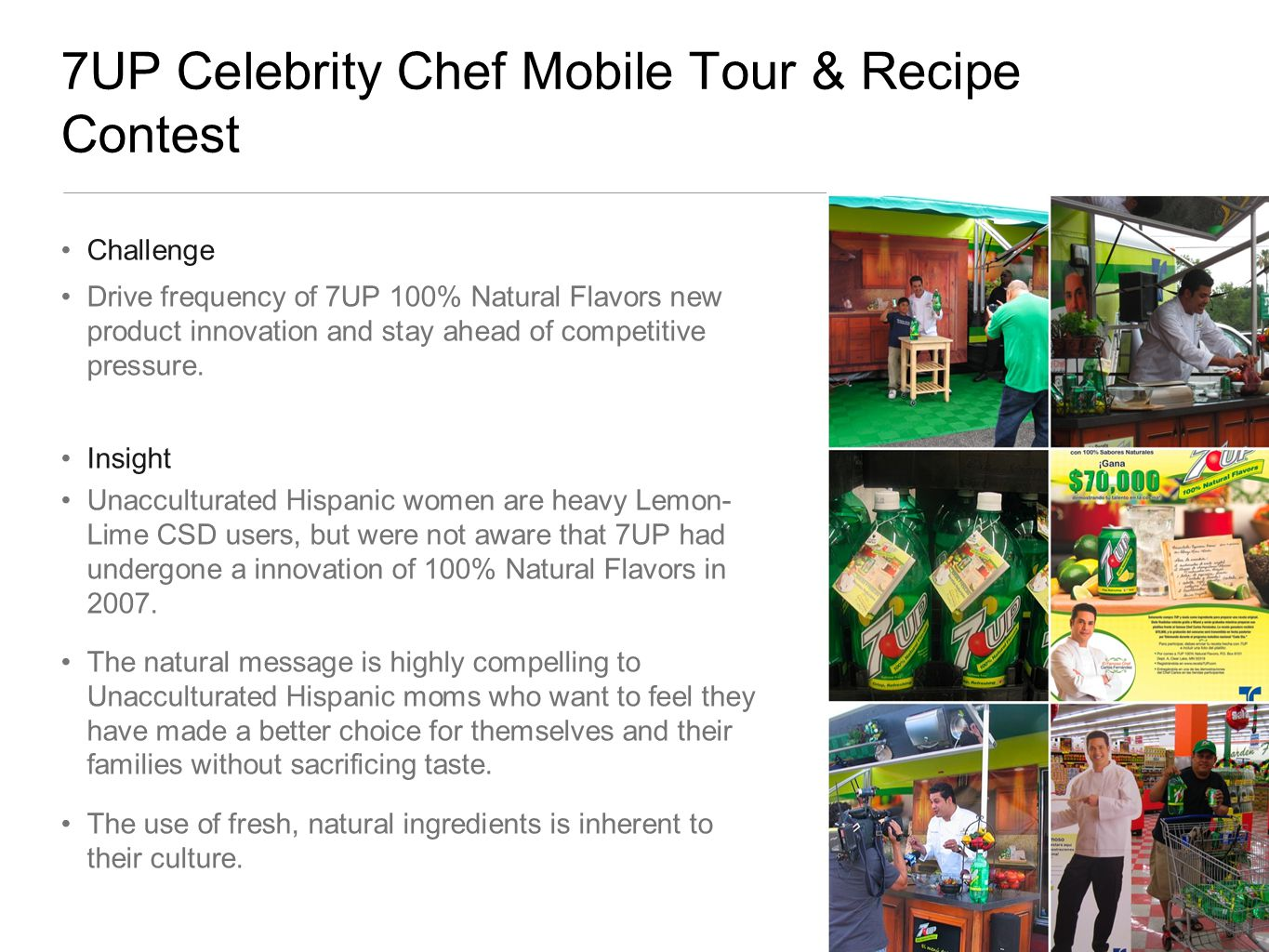7UP Celebrity Chef Mobile Tour & Recipe Contest Challenge Drive frequency of 7UP 100% Natural Flavors new product innovation and stay ahead of competitive pressure.