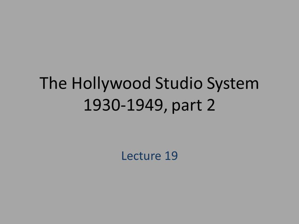 The Hollywood Studio System 1930-1949, part 2 Lecture 19