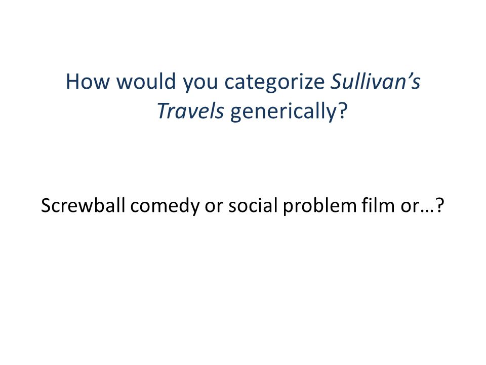 How would you categorize Sullivan's Travels generically.