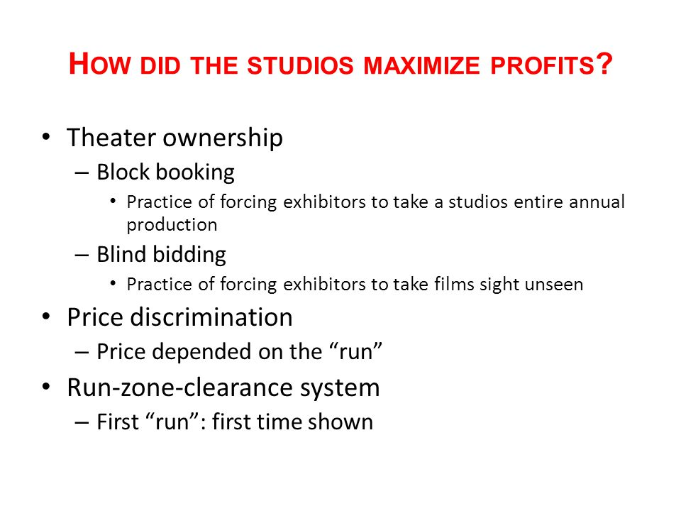 H OW DID THE STUDIOS MAXIMIZE PROFITS .