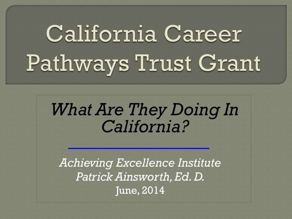 What Are They Doing In California. Achieving Excellence Institute Patrick Ainsworth, Ed.