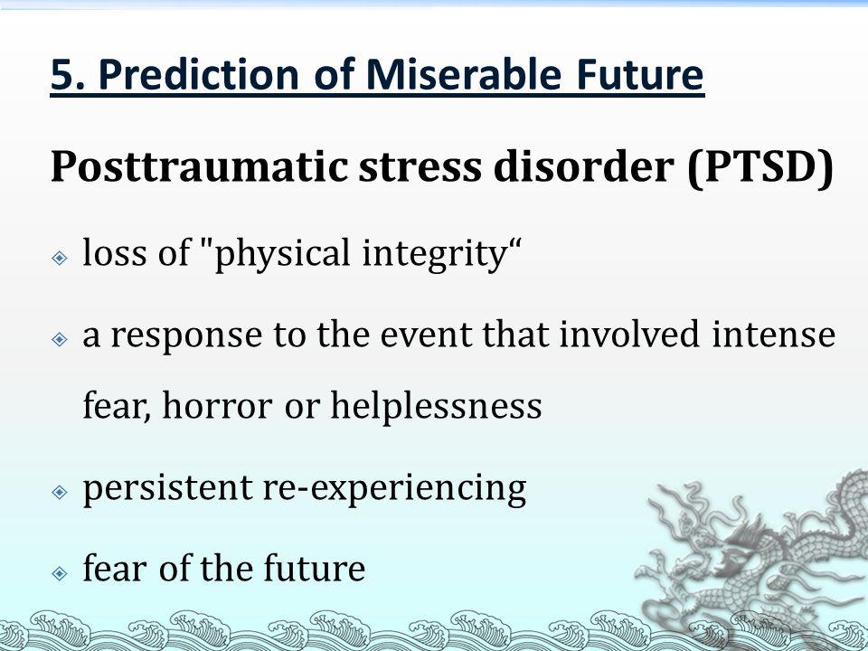 5. Prediction of Miserable Future Posttraumatic stress disorder (PTSD)  loss of