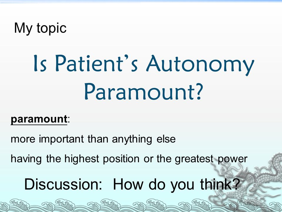 Is Patient's Autonomy Paramount. My topic Discussion: How do you think.