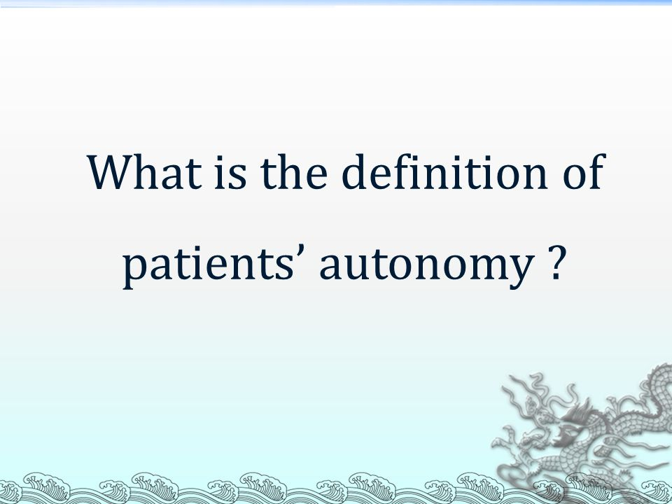 What is the definition of patients' autonomy