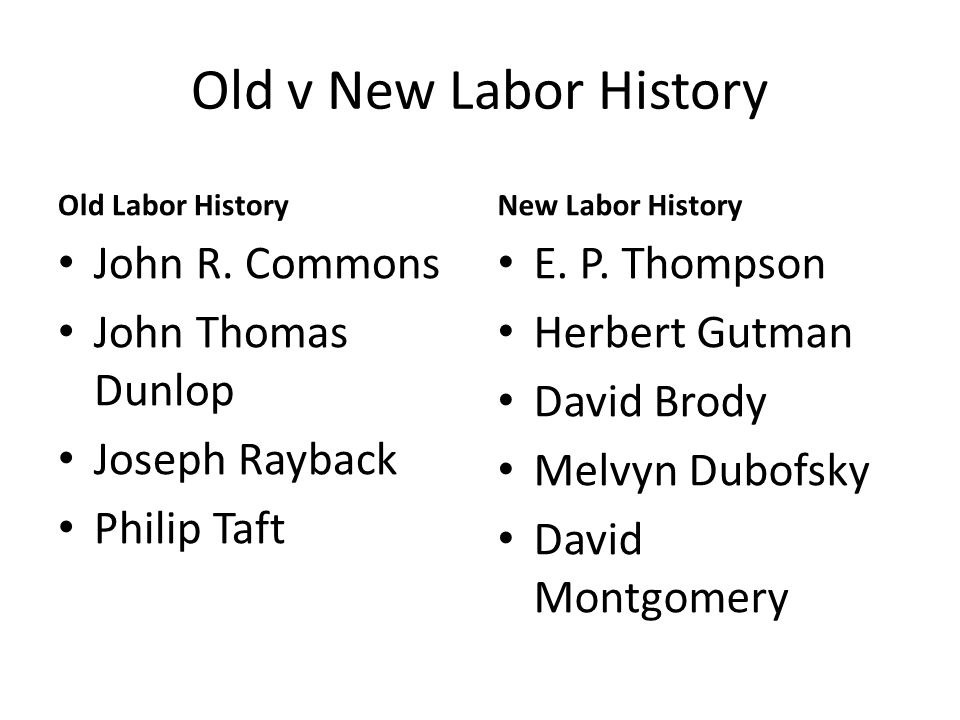 Old v New Labor History Old Labor History John R.