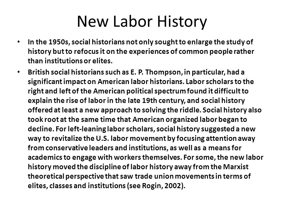 New Labor History European and American critics of the new labor history charge that historians now neglect institutions and elites.