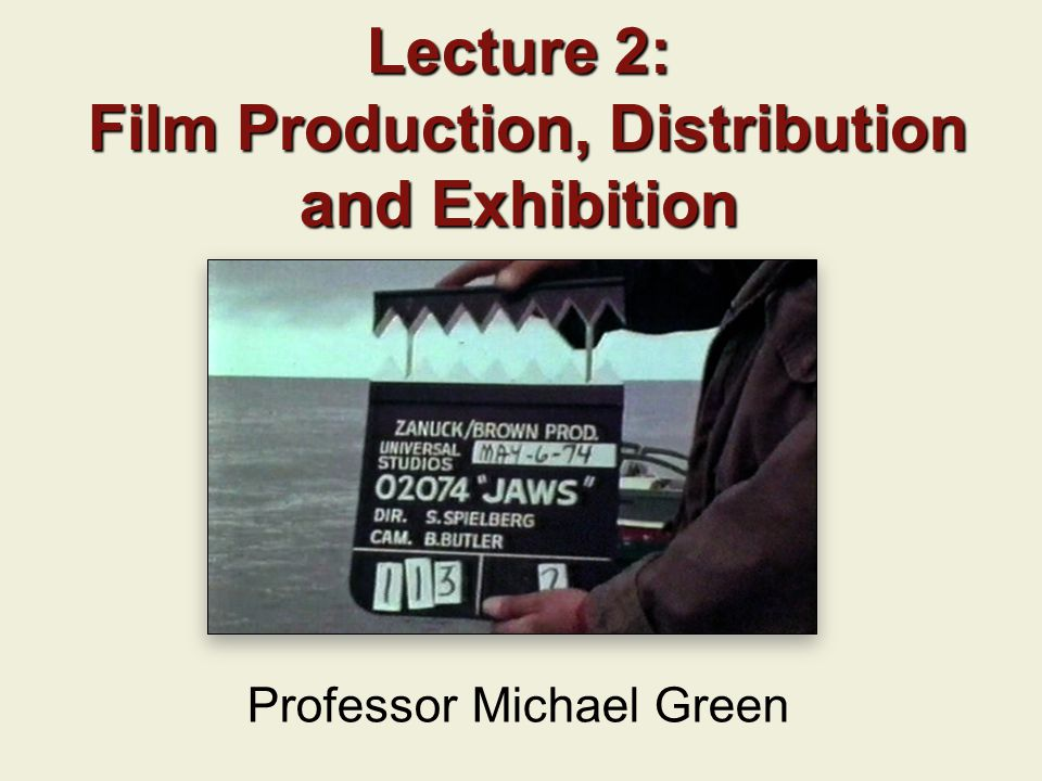 Lecture 2: Film Production, Distribution and Exhibition Professor Michael Green
