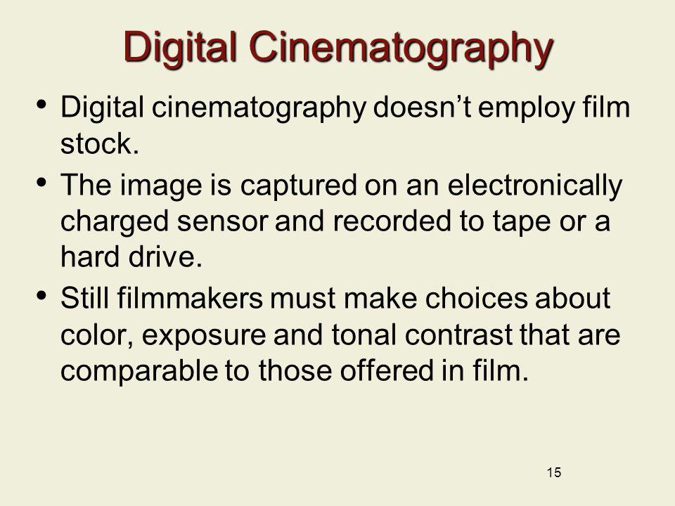 15 Digital Cinematography Digital cinematography doesn't employ film stock.