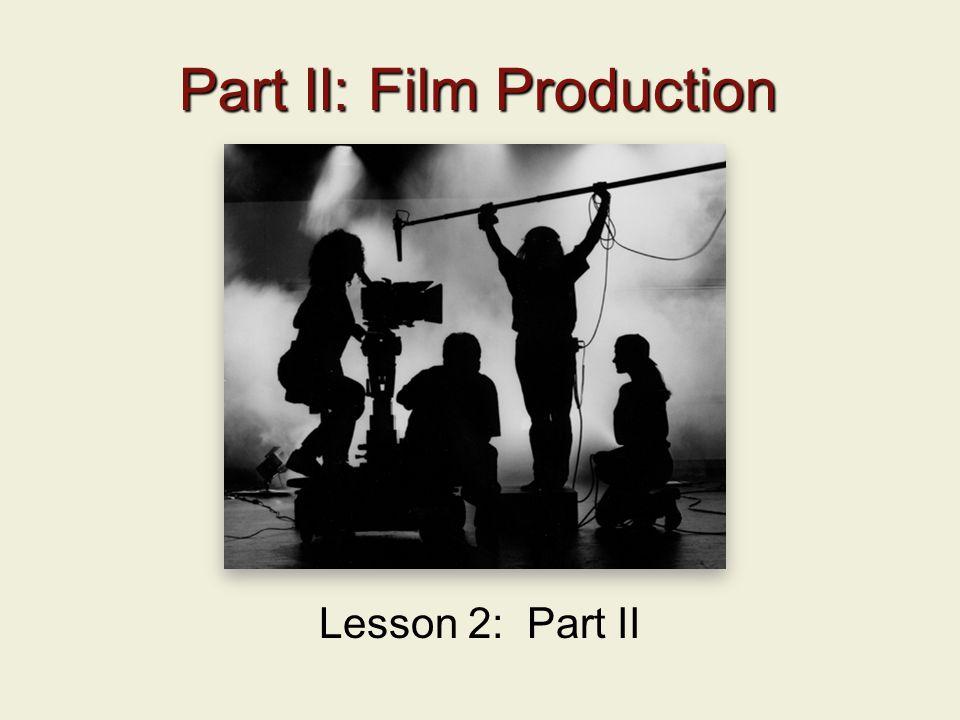 Part II: Film Production Lesson 2: Part II