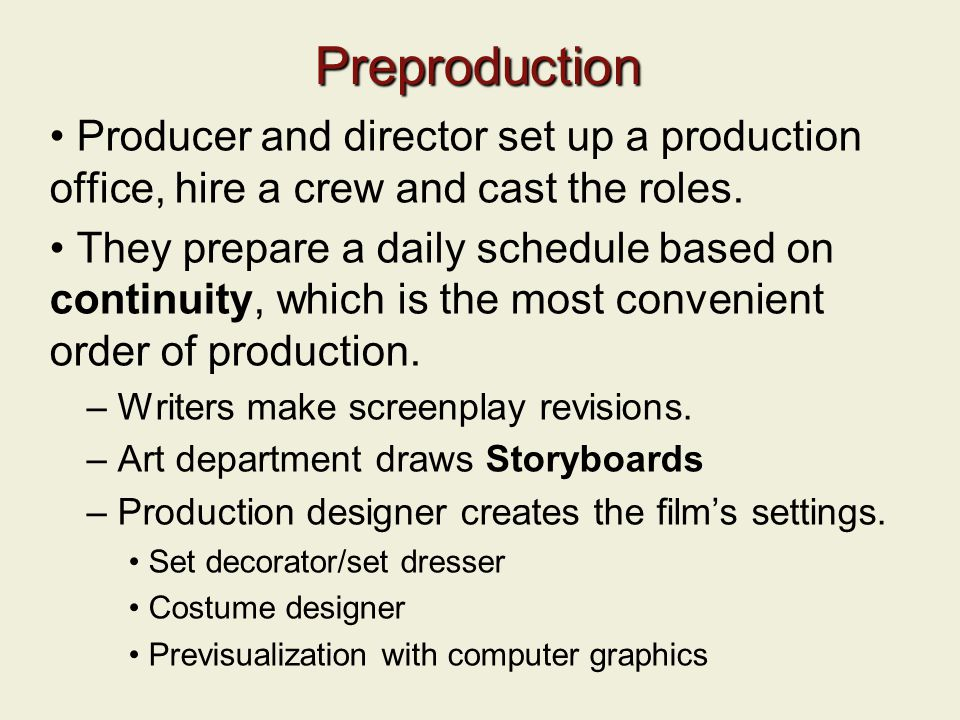 Preproduction Producer and director set up a production office, hire a crew and cast the roles.