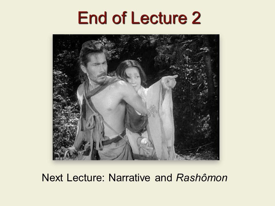 End of Lecture 2 End of Lecture 2 Next Lecture: Narrative and Rashômon