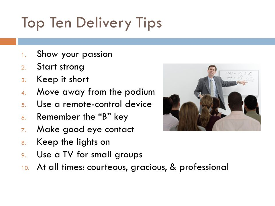 Top Ten Delivery Tips 1.Show your passion 2. Start strong 3.