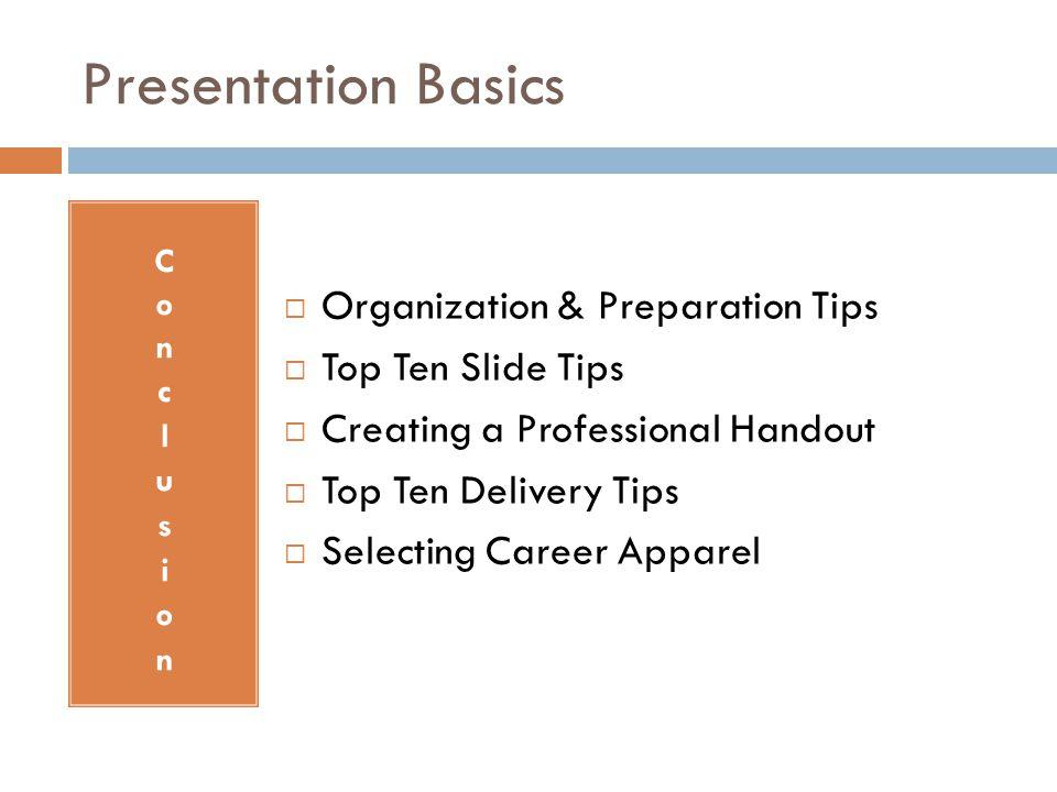 Presentation Basics  Organization & Preparation Tips  Top Ten Slide Tips  Creating a Professional Handout  Top Ten Delivery Tips  Selecting Career Apparel