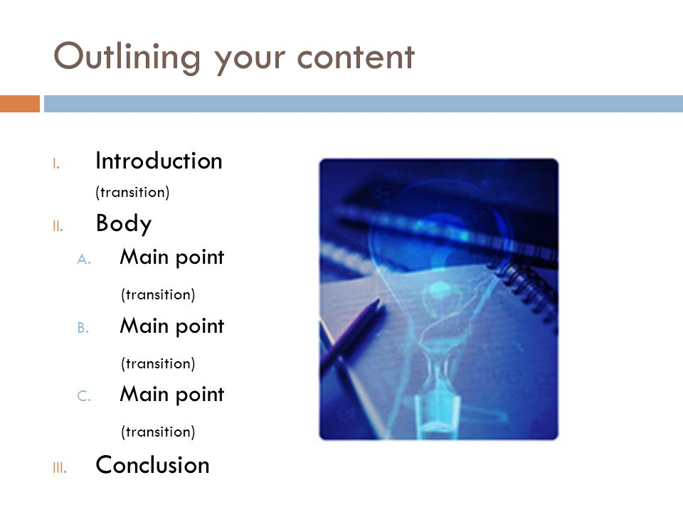Outlining your content I.Introduction (transition) II.