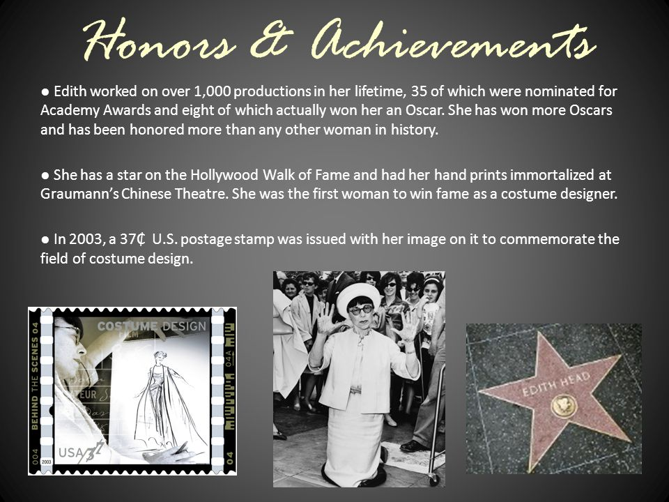 Honors & Achievements ● Edith worked on over 1,000 productions in her lifetime, 35 of which were nominated for Academy Awards and eight of which actually won her an Oscar.