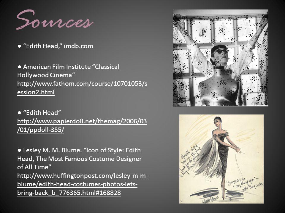 Sources ● Edith Head, imdb.com ● American Film Institute Classical Hollywood Cinema http://www.fathom.com/course/10701053/s ession2.html ● Edith Head http://www.papierdoll.net/themag/2006/03 /01/ppdoll-355/ ● Lesley M.