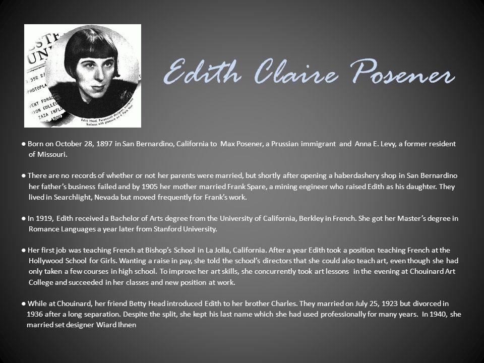 Edith Claire Posener ● Born on October 28, 1897 in San Bernardino, California to Max Posener, a Prussian immigrant and Anna E.