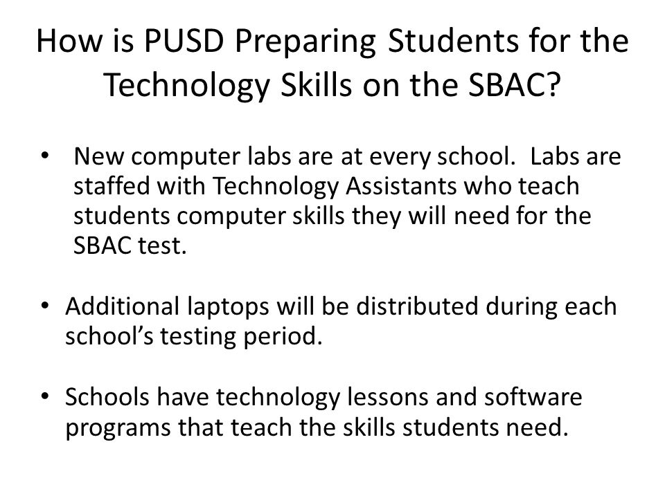 How is PUSD Preparing Students for the Technology Skills on the SBAC? New computer labs are at every school. Labs are staffed with Technology Assistan