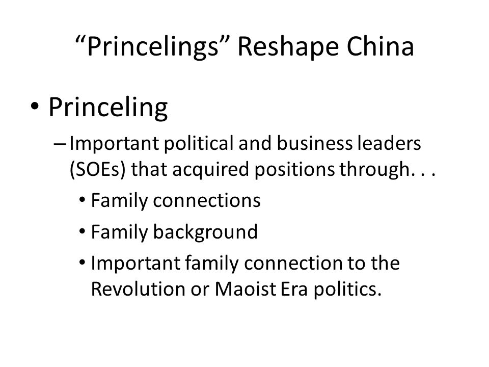 Princelings Reshape China Princeling – Important political and business leaders (SOEs) that acquired positions through...