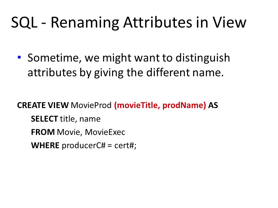 SQL - Renaming Attributes in View Sometime, we might want to distinguish attributes by giving the different name.