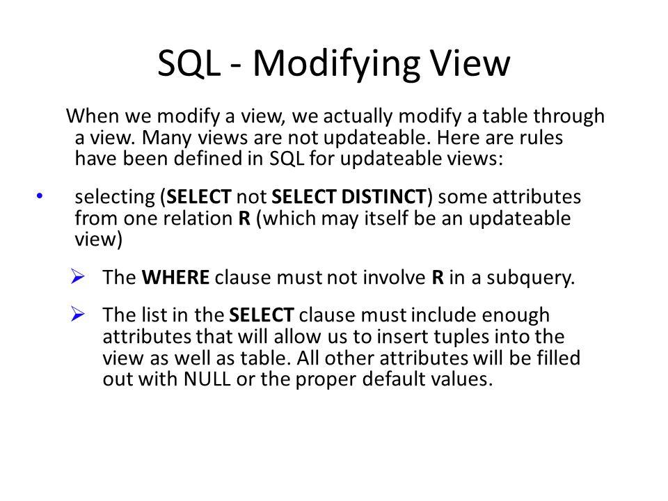 SQL - Modifying View When we modify a view, we actually modify a table through a view.