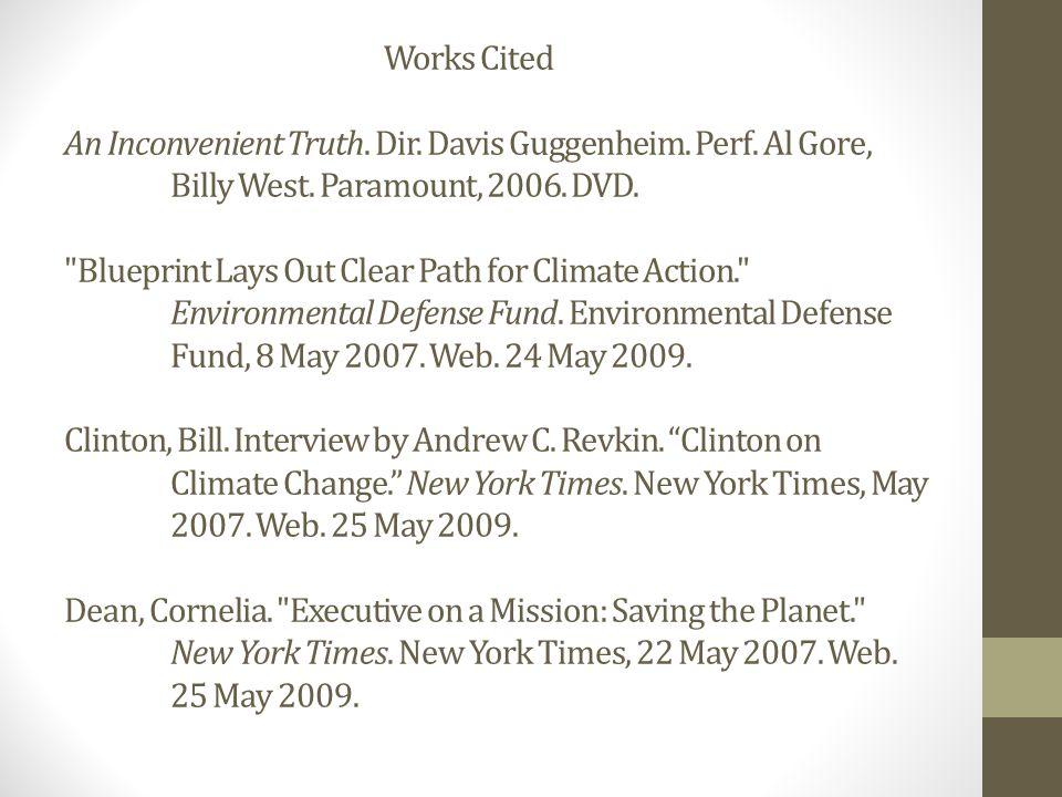 Works Cited An Inconvenient Truth. Dir. Davis Guggenheim. Perf. Al Gore, Billy West. Paramount, 2006. DVD.