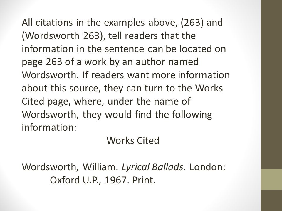 All citations in the examples above, (263) and (Wordsworth 263), tell readers that the information in the sentence can be located on page 263 of a work by an author named Wordsworth.