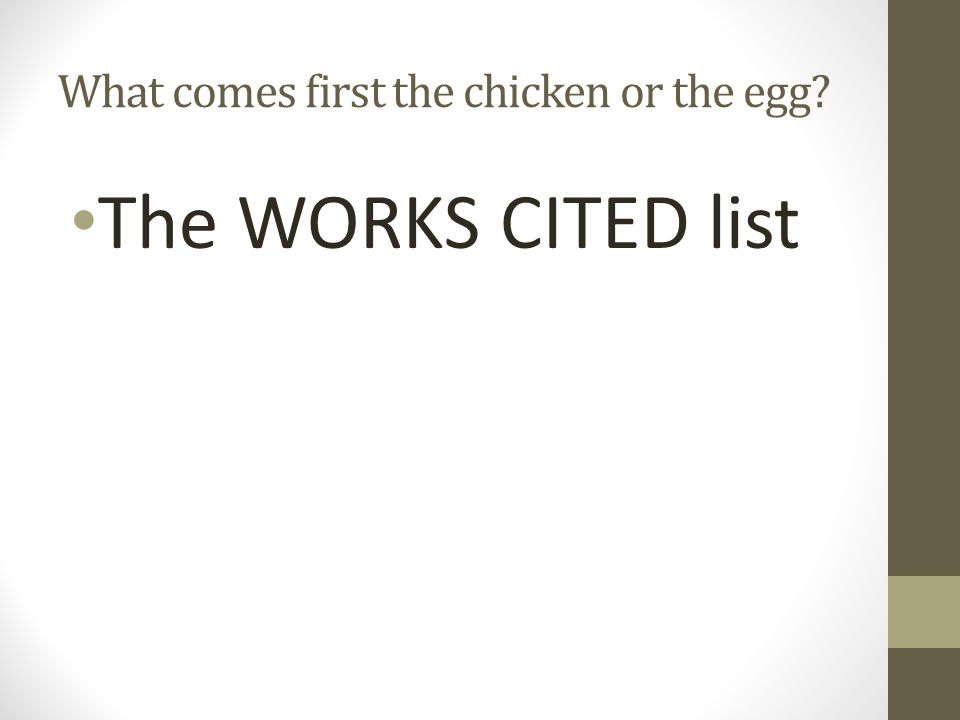 What comes first the chicken or the egg? The WORKS CITED list