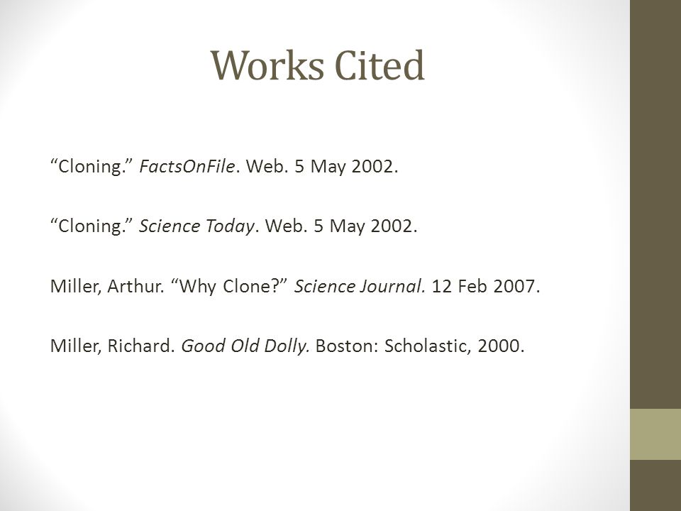 Works Cited Cloning. FactsOnFile.Web. 5 May 2002.