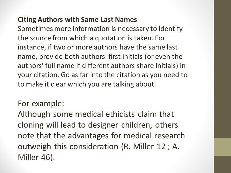 Citing Authors with Same Last Names Sometimes more information is necessary to identify the source from which a quotation is taken.