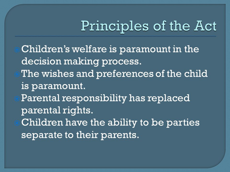  Children's welfare is paramount in the decision making process.