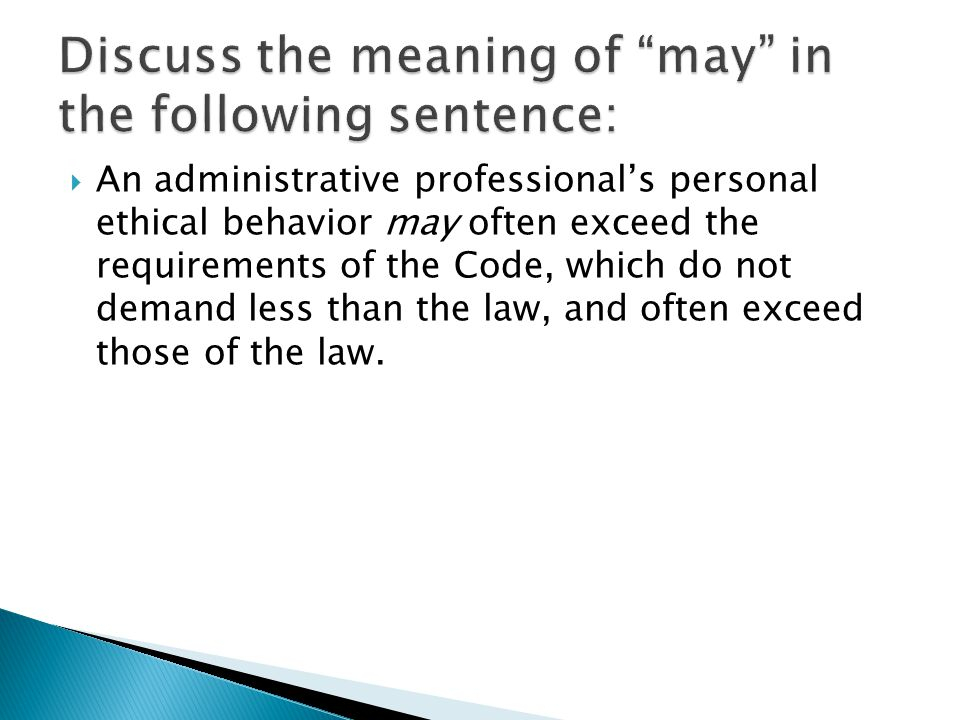  An administrative professional's personal ethical behavior may often exceed the requirements of the Code, which do not demand less than the law, and often exceed those of the law.