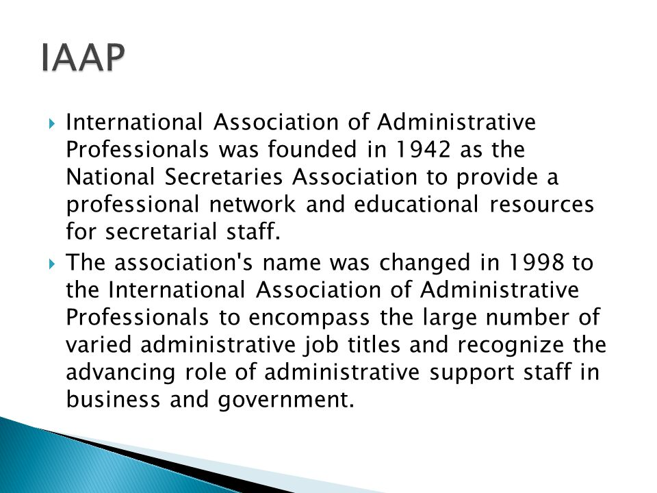  International Association of Administrative Professionals was founded in 1942 as the National Secretaries Association to provide a professional network and educational resources for secretarial staff.
