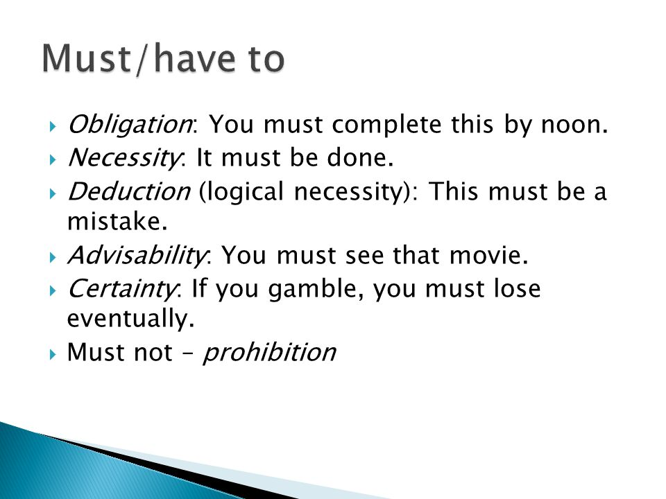 Obligation: You must complete this by noon.  Necessity: It must be done.