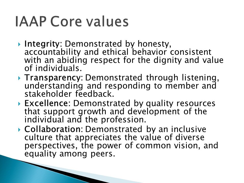 Integrity: Demonstrated by honesty, accountability and ethical behavior consistent with an abiding respect for the dignity and value of individuals.
