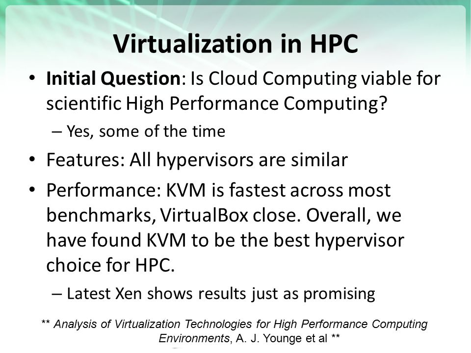 Virtualization in HPC Initial Question: Is Cloud Computing viable for scientific High Performance Computing.
