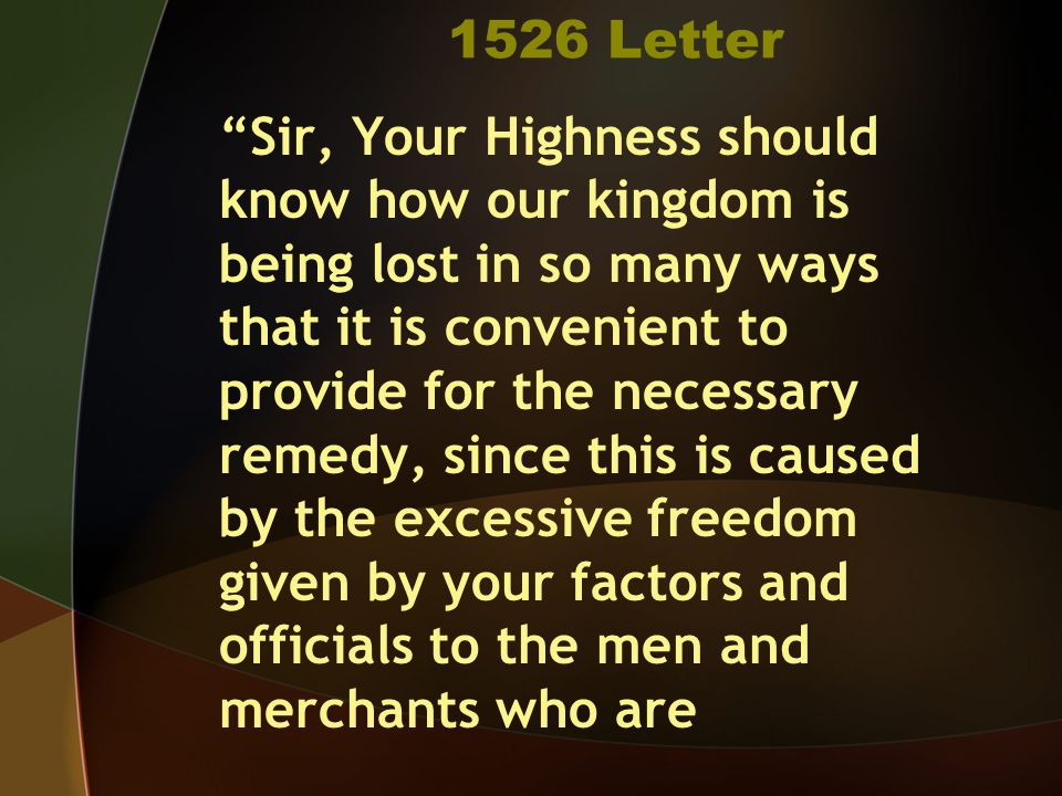 1526 Letter allowed to come to this kingdom to set up shops with goods and many things which have been prohibited by us…And we cannot reckon how great the damage is, since the mentioned merchants are taking every day our natives, sons of the land and the sons of our noblemen and vassals and our relatives,