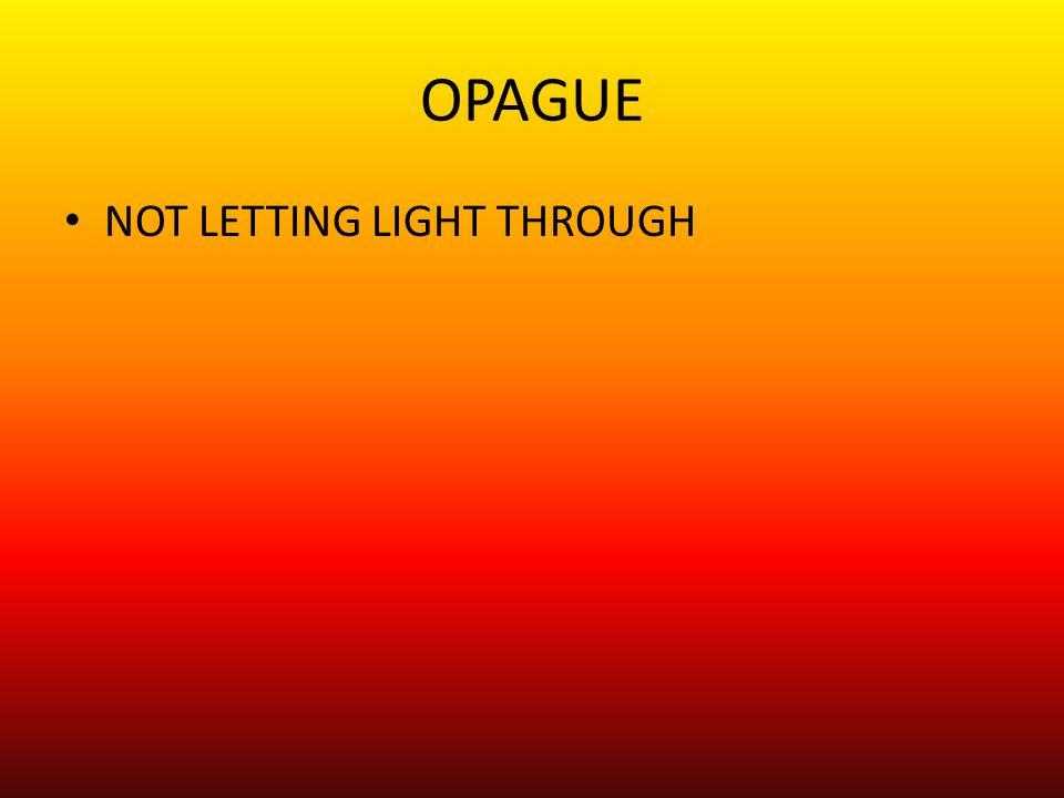 OPAGUE NOT LETTING LIGHT THROUGH