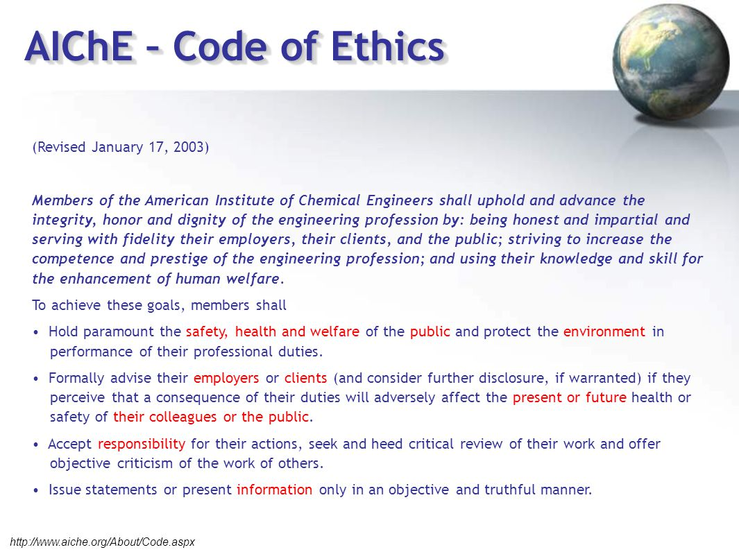 AIChE – Code of Ethics (Revised January 17, 2003) Members of the American Institute of Chemical Engineers shall uphold and advance the integrity, hono