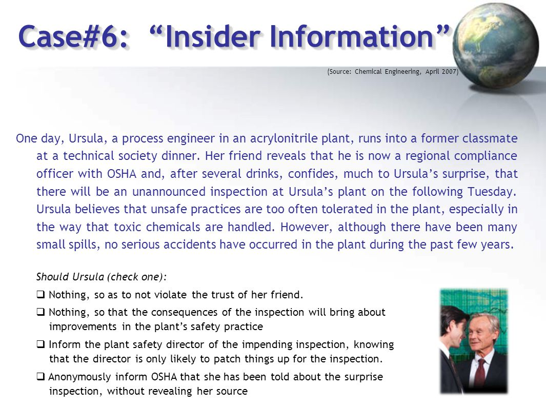 "Case#6: ""Insider Information"" One day, Ursula, a process engineer in an acrylonitrile plant, runs into a former classmate at a technical society dinne"