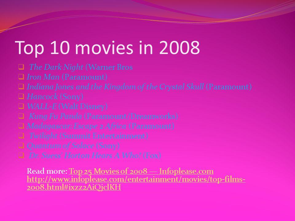 Top 10 movies in 2008  The Dark Night (Warner Bros  Iron Man (Paramount)  Indiana Jones and the Kingdom of the Crystal Skull (Paramount)  Hancock