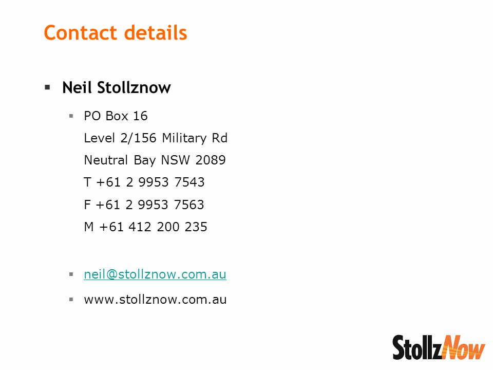 Contact details  Neil Stollznow  PO Box 16 Level 2/156 Military Rd Neutral Bay NSW 2089 T +61 2 9953 7543 F +61 2 9953 7563 M +61 412 200 235  neil@stollznow.com.au neil@stollznow.com.au  www.stollznow.com.au