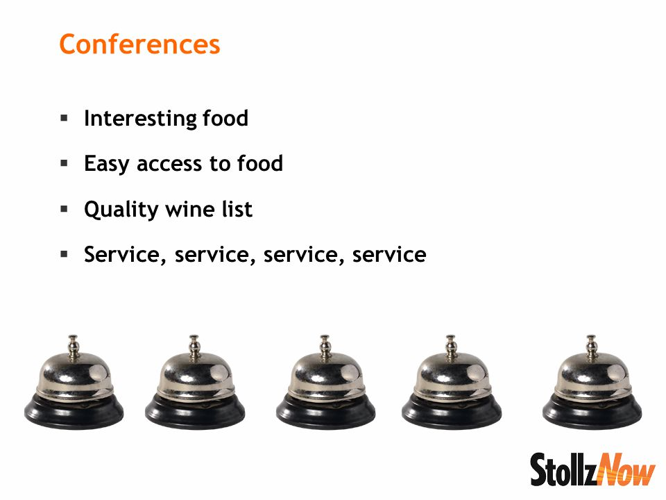 Conferences  Interesting food  Easy access to food  Quality wine list  Service, service, service, service