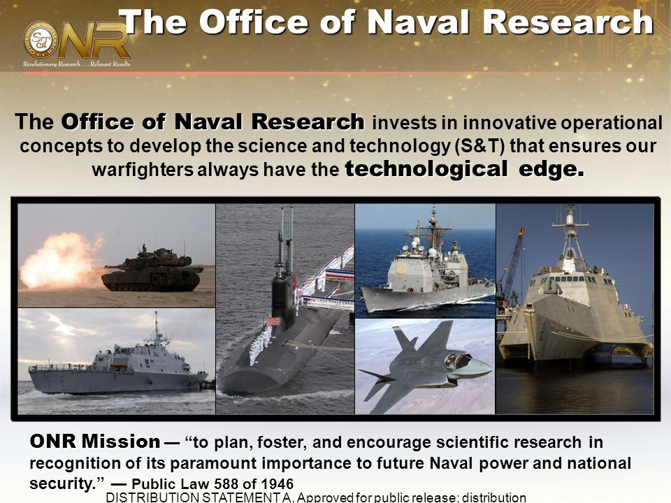 2 The Office of Naval Research Office of Naval Research technological edge. The Office of Naval Research invests in innovative operational concepts to