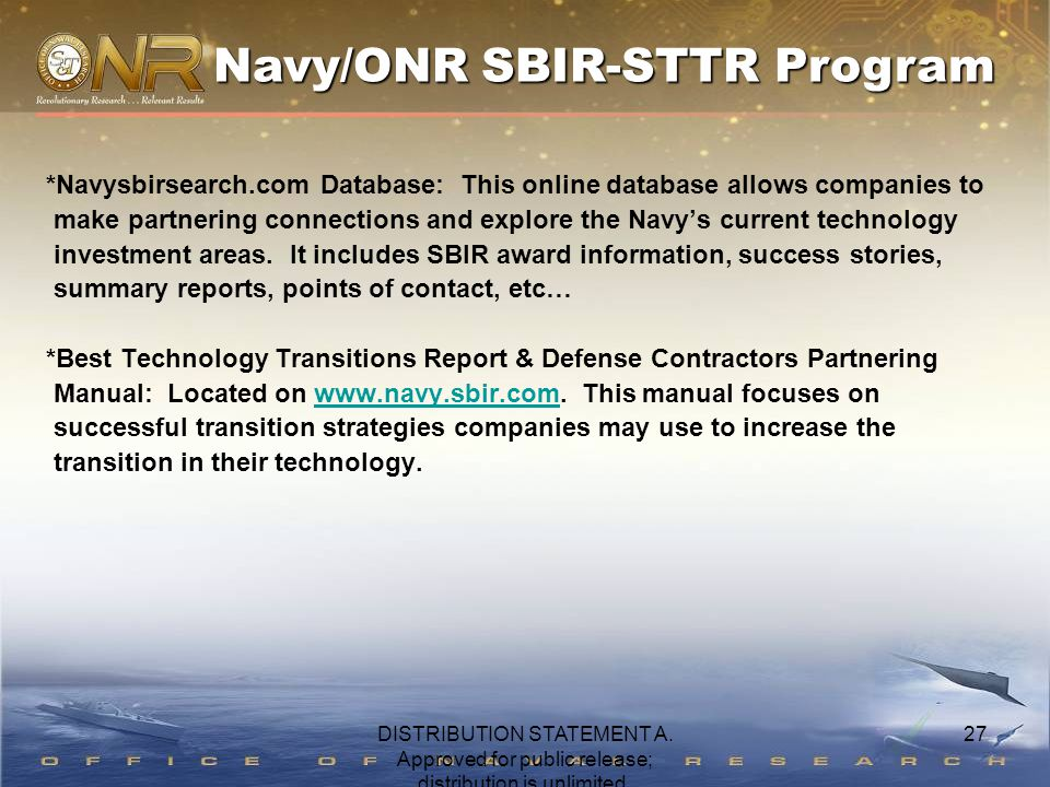 27 *Navysbirsearch.com Database: This online database allows companies to make partnering connections and explore the Navy's current technology invest