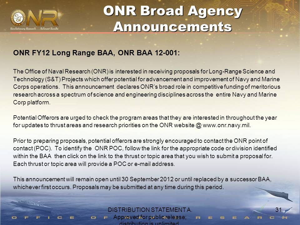 31 ONR FY12 Long Range BAA, ONR BAA 12-001: The Office of Naval Research (ONR) is interested in receiving proposals for Long-Range Science and Technol