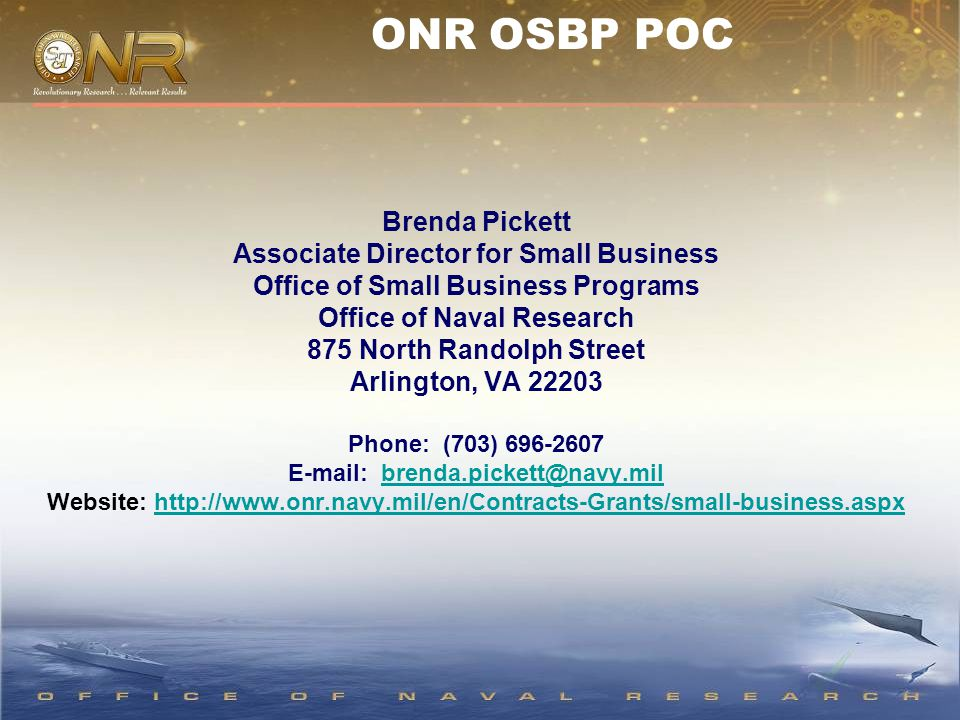 Brenda Pickett Associate Director for Small Business Office of Small Business Programs Office of Naval Research 875 North Randolph Street Arlington, V