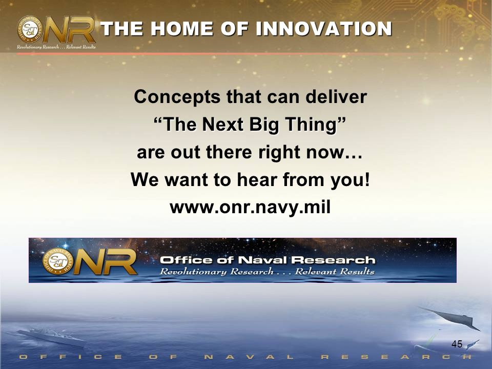 45 THE HOME OF INNOVATION Concepts that can deliver The Next Big Thing The Next Big Thing are out there right now… We want to hear from you.